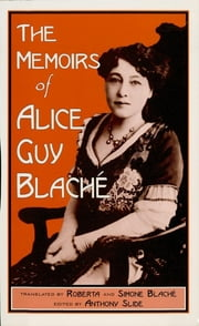 The Memoirs of Alice Guy Blaché ebook by Roberta and Simone Blaché