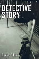 Detective Story ebook by Derek Elkins