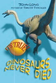 It's True! Dinosaurs never died (10) ebook by John Long,Travis Tischler