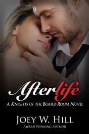 Afterlife - A Knights of the Board Room Novel ebook by Joey W. Hill