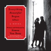Everything Beautiful Began After - A Novel audiobook by Simon Van Booy