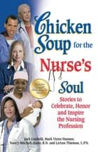 Chicken Soup for the Nurse's Soul - Stories to Celebrate, Honor and Inspire the Nursing Profession ebook by Jack Canfield, Mark Victor Hansen