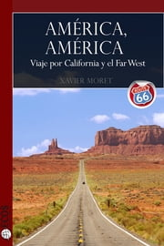América, América - Viaje por California y el Far West ebook by Xavier Moret