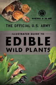 The Official U.S. Army Illustrated Guide to Edible Wild Plants ebook by Department of the Army