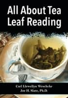 All About Tea Leaf Reading ebook by Carl Llewellyn Weschcke, Joe H. Slate, Slate