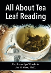 All About Tea Leaf Reading ebook by Carl Llewellyn Weschcke,Joe H. Slate, Slate