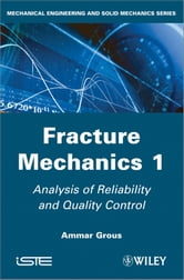 Analysis of Reliability and Quality Control - Fracture Mechanics 1 ebook by Ammar Grous