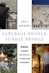 Saturday People, Sunday People - Israel through the Eyes of a Christian Sojourner ebook by Lela Gilbert