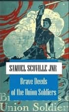 Brave Deeds of Union Soldiers ebook by Samuel Scoville