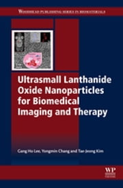 Ultrasmall Lanthanide Oxide Nanoparticles for Biomedical Imaging and Therapy ebook by Gang Ho Lee,Jeong-Tae Kim