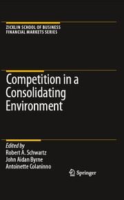 Competition in a Consolidating Environment ebook by Robert A. Schwartz,John Aidan Byrne,Antoinette Colaninno