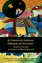A Constitutional Order of States? - Essays in EU Law in Honour of Alan Dashwood ebook by Professor Anthony Arnull, Professor Catherine Barnard, Professor Michael Dougan,...