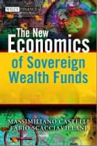 The New Economics of Sovereign Wealth Funds ebook by Massimiliano Castelli, Fabio Scacciavillani