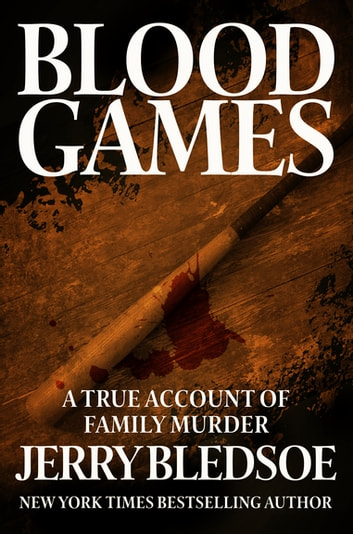 Blood Games - A True Account of Family Murder ebook by Jerry Bledsoe