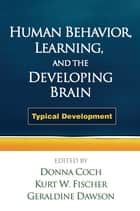 Human Behavior, Learning, and the Developing Brain - Typical Development ebook by Donna Coch, EdD, Kurt W. Fischer,...