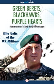 Green Berets, Blackhawks, Purple Hearts - Elite Units of the US Military ebook by HowStuffWorks