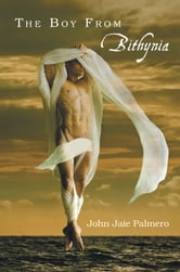 The Boy From Bithynia ebook by John Jaie Palmero