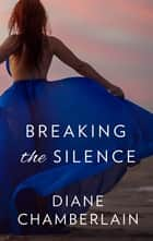 Breaking The Silence ebook by Diane Chamberlain