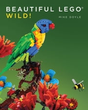 Beautiful LEGO: Wild! ebook by Mike Doyle