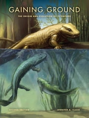 Gaining Ground, Second Edition - The Origin and Evolution of Tetrapods ebook by Jennifer A. Clack