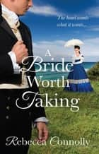 A Bride Worth Taking ebook by Rebecca Connolly