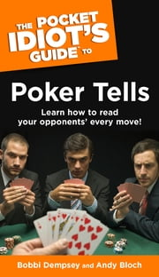 The Pocket Idiot's Guide to Poker Tells ebook by Bobbi Dempsey,Andy Bloch