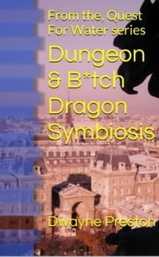 Dungeon & B*tch Dragons symbiosis ebook by Dwayne Preston,ZoneMaster