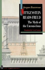 Wittgenstein Reads Freud: The Myth of the Unconscious ebook by Bouveresse, Jacques