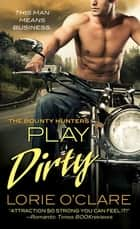 Play Dirty - The Bounty Hunters ebook by Lorie O'Clare