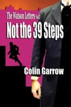 The Watson Letters: Volume 2: Not the 39 Steps ebook by Colin Garrow