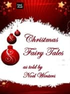 Christmas Fairy Tales - As told by Noel Winters on Kobo ebook by Noel Winters