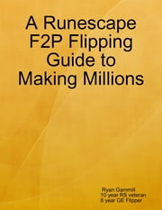 A Runescape F2p Flipping Guide to Making Millions ebook by Ryan Gammill