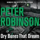 Dry Bones That Dream audiobook by Peter Robinson
