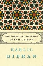 The Treasured Writings of Kahlil Gibran ebook by Kahlil Gibran, Martin L. Wolf, Anthony R. Ferris,...