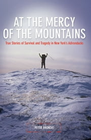 At the Mercy of the Mountains - True Stories of Survival and Tragedy in New York's Adirondacks ebook by Peter Bronski