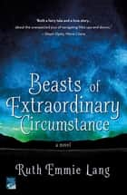Beasts of Extraordinary Circumstance - A Novel 電子書 by Ruth Emmie Lang