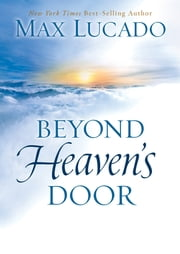 Beyond Heaven's Door ebook by Max Lucado