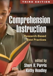 Comprehension Instruction, Third Edition - Research-Based Best Practices ebook by Sheri R. Parris, PhD,Kathy Headley, EdD,Lesley Mandel Morrow, PhD