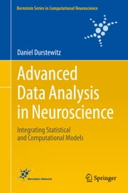 Advanced Data Analysis in Neuroscience - Integrating Statistical and Computational Models ebook by Daniel Durstewitz