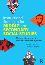 Instructional Strategies for Middle and Secondary Social Studies - Methods, Assessment, and Classroom Management ebook by Bruce E. Larson,Timothy A. Keiper