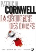 La séquence des corps ebook by Patricia Cornwell