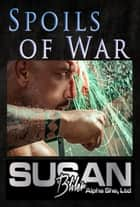 Spoils of War ebook by Susan A Bliler