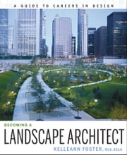 Becoming a Landscape Architect - A Guide to Careers in Design ebook by Kelleann Foster