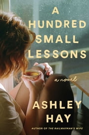 A Hundred Small Lessons - A Novel ebook by Ashley Hay