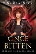Once Bitten - Order of the Dragon, #2 eBook by Tina Glasneck