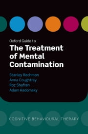 Oxford Guide to the Treatment of Mental Contamination ebook by Stanley Rachman,Anna Coughtrey,Roz Shafran,Adam Radomsky