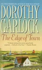 The Edge of Town ebook by Dorothy Garlock