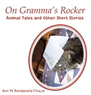 On Gramma's Rocker - Animal Tales and Other Short Stories ebook by Ann M. Bondanella Filutze