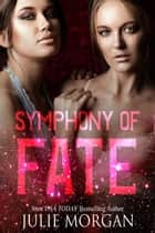 Symphony of Fate - A Chronicles of the Fallen story, #3 ebook by Julie Morgan