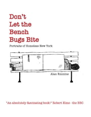 Don't Let the Bench Bugs Bite: Portraits of Homeless New York ebook by Alan Emmins
